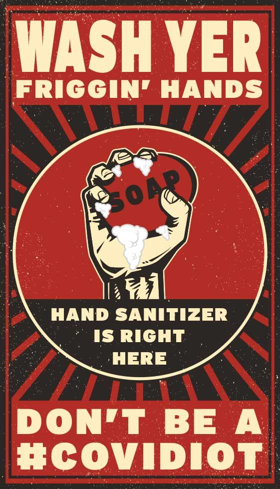 Wash Yer Friggin' Hands. Don't be a #COVIDIOT